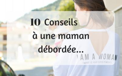 10 conseils à une maman débordée