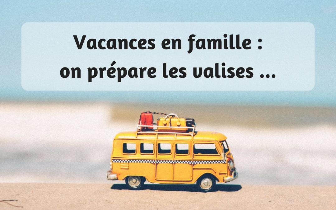 Vacances en famille ; on prépare les valises !