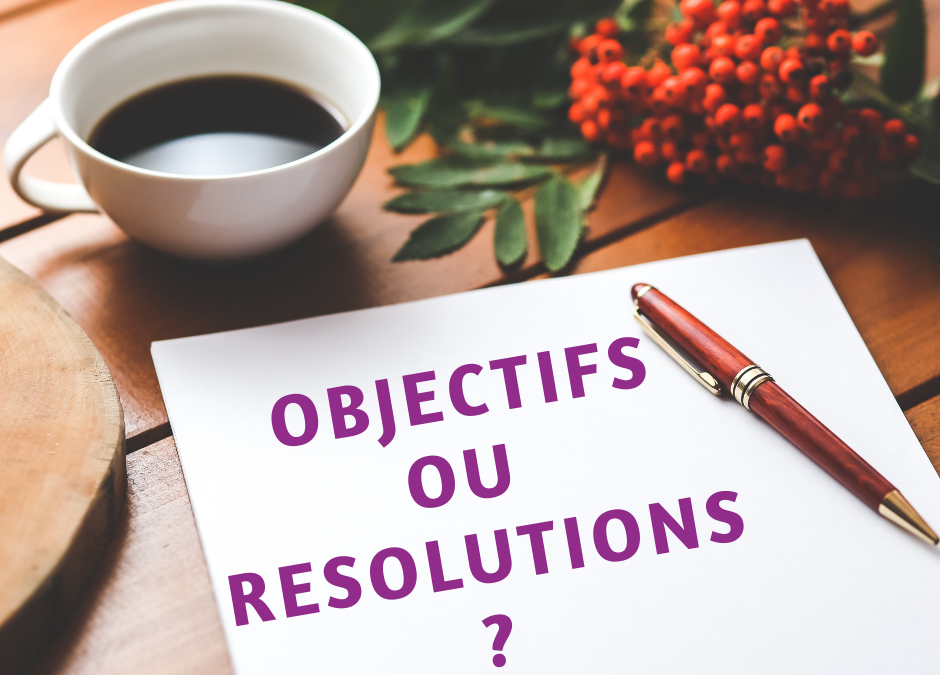 OBJECTIFS OU RESOLUTIONS ?